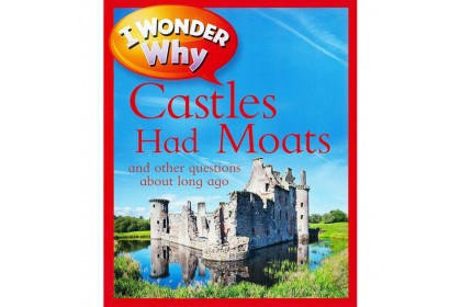 I Wonder Why: Castles Had Moats and Other Questions