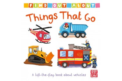 Find Out About: Things That Go (Pat-A-Cake series)