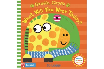 Giraffe, Giraffe, What Will You Wear Today? (Campbell Wiggle & Giggle Series)